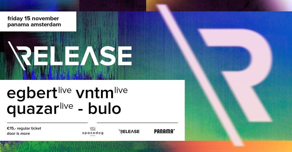 Release w/ Egbert, VNTM & Quazar