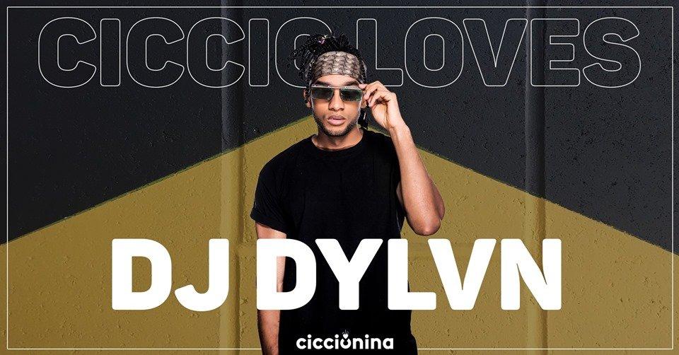 Ciccio loves: DJ DYLVN